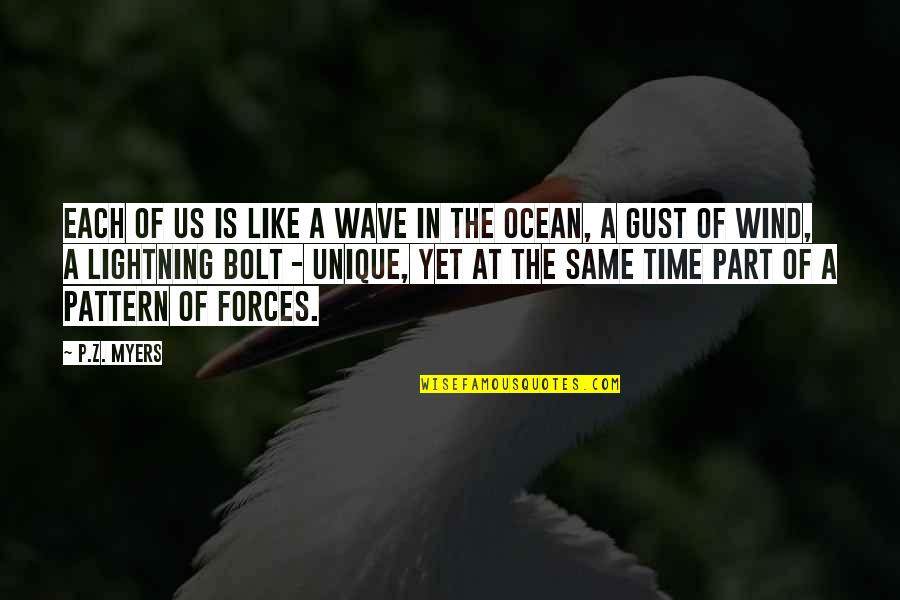 Philosophywith Quotes By P.Z. Myers: Each of us is like a wave in