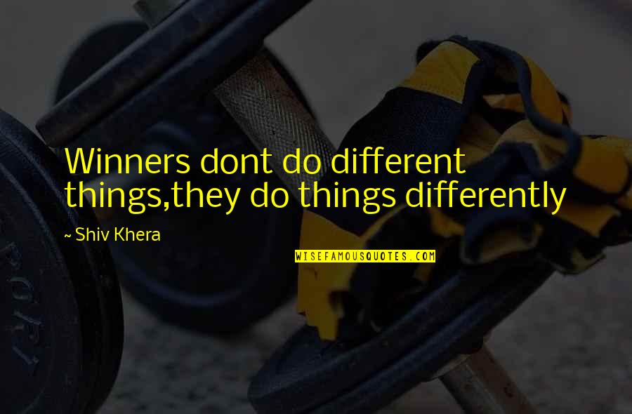 Philosophywith Quotes By Shiv Khera: Winners dont do different things,they do things differently