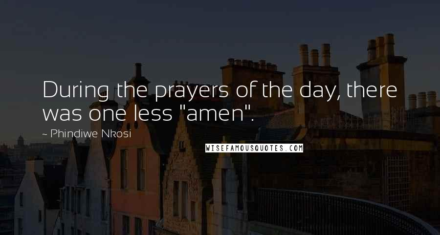 """Phindiwe Nkosi quotes: During the prayers of the day, there was one less """"amen""""."""