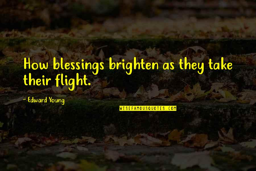 Phineas War Quotes By Edward Young: How blessings brighten as they take their flight.