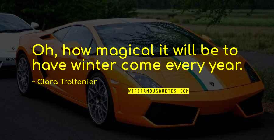 Phlogiston Quotes By Clara Troltenier: Oh, how magical it will be to have