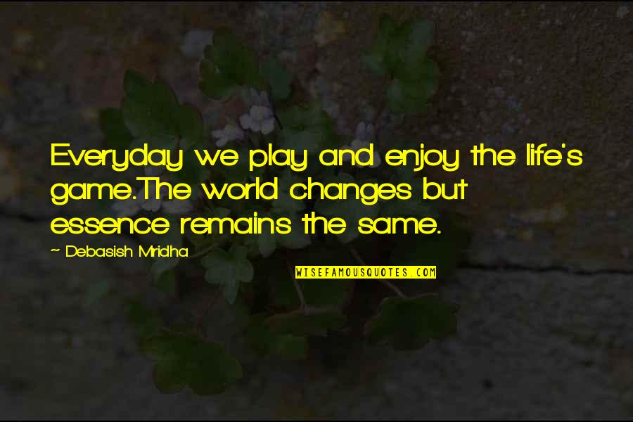 Phlogiston Quotes By Debasish Mridha: Everyday we play and enjoy the life's game.The