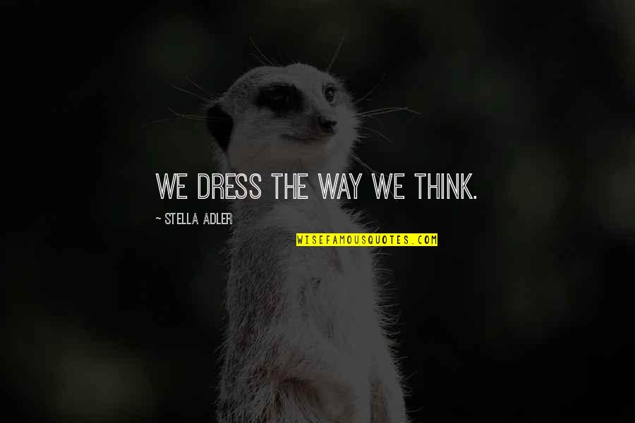 Phlogiston Quotes By Stella Adler: We dress the way we think.