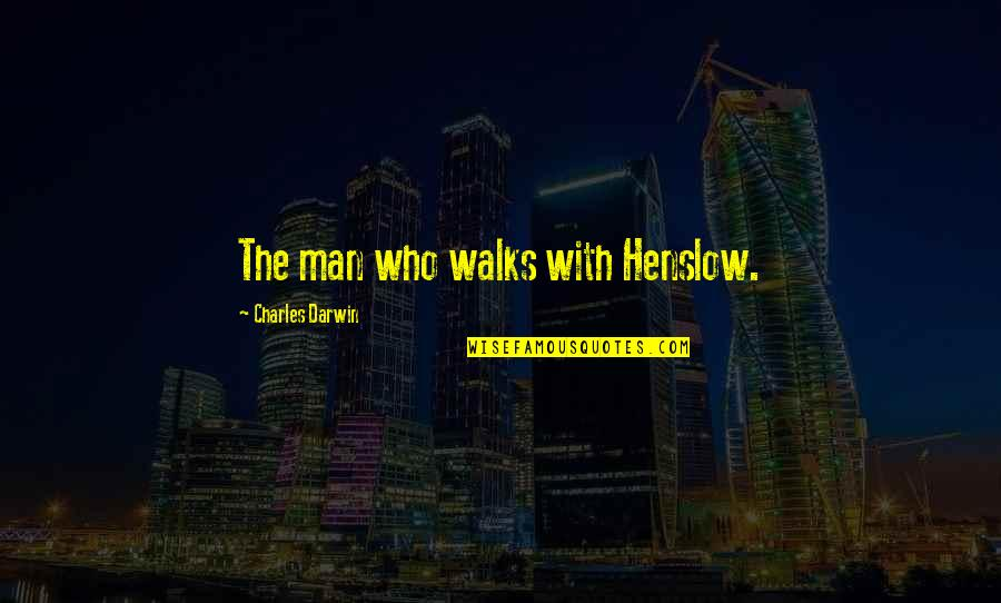 Phobetor Quotes By Charles Darwin: The man who walks with Henslow.