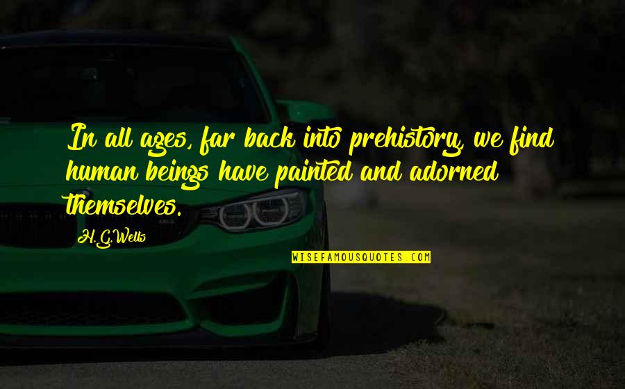 Phobetor Quotes By H.G.Wells: In all ages, far back into prehistory, we