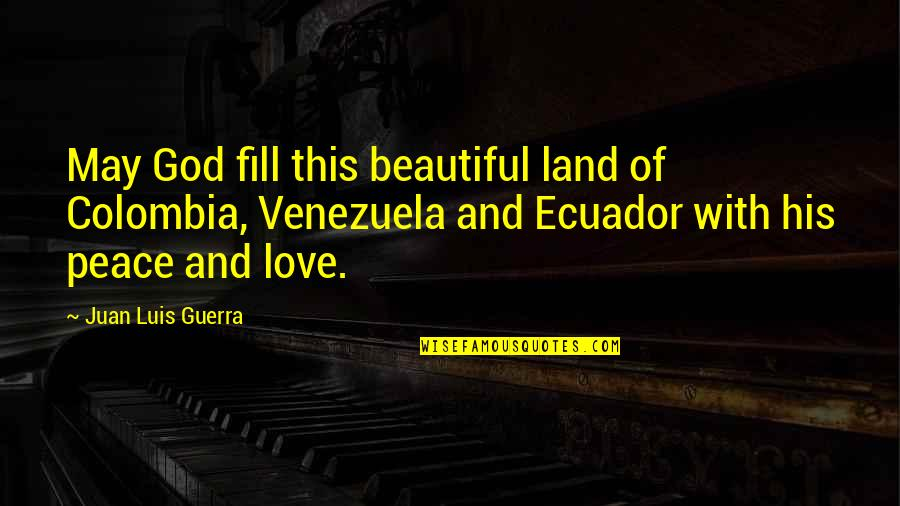 Phobetor Quotes By Juan Luis Guerra: May God fill this beautiful land of Colombia,