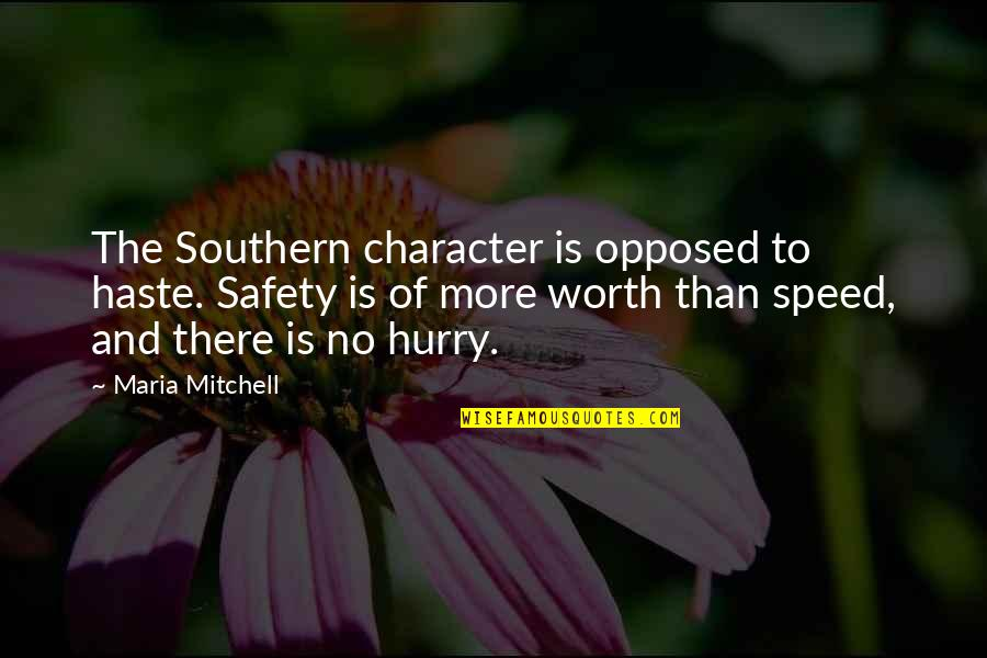 Phobetor Quotes By Maria Mitchell: The Southern character is opposed to haste. Safety
