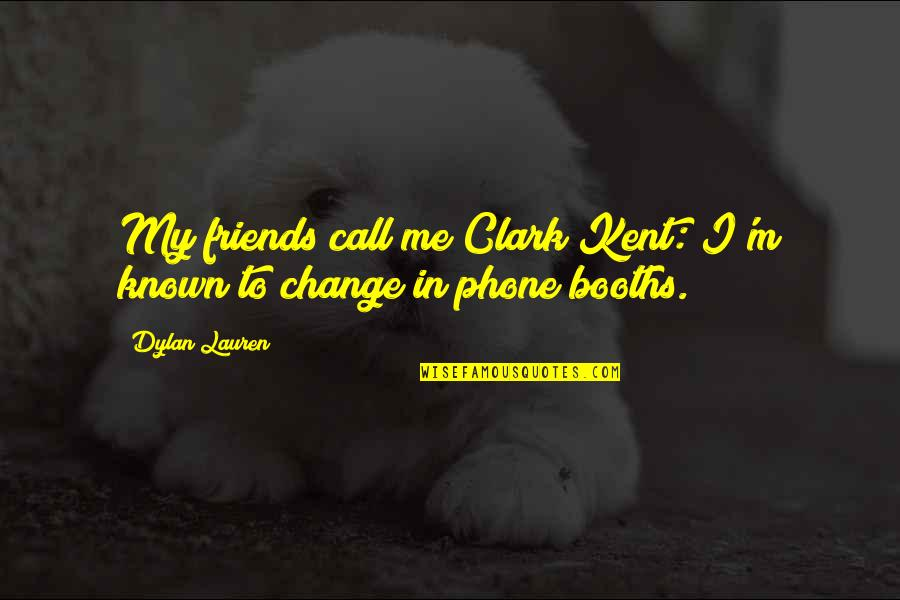 Phone Booths Quotes By Dylan Lauren: My friends call me Clark Kent: I'm known