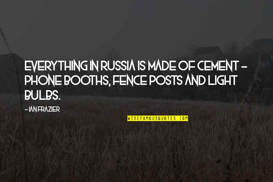 Phone Booths Quotes By Ian Frazier: Everything in Russia is made of cement -