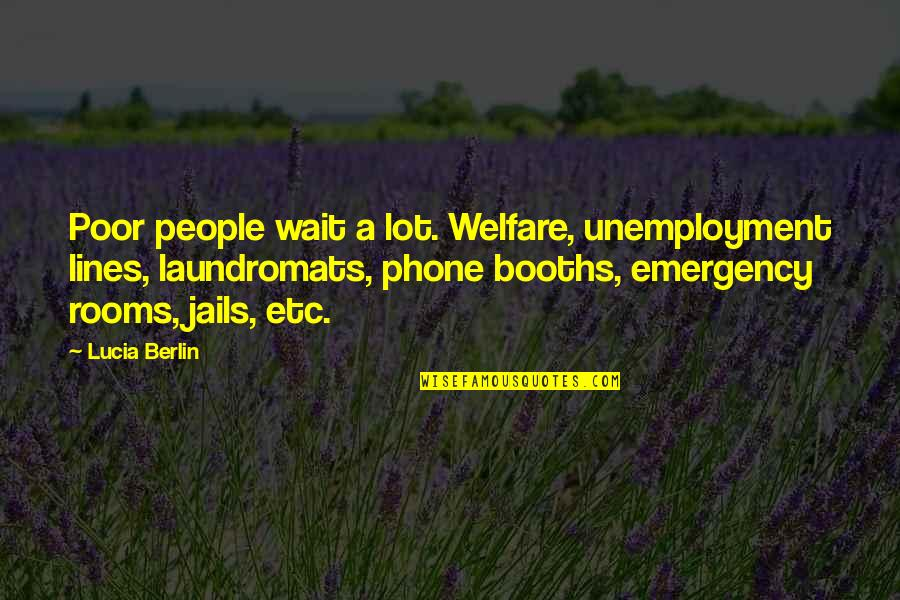 Phone Booths Quotes By Lucia Berlin: Poor people wait a lot. Welfare, unemployment lines,