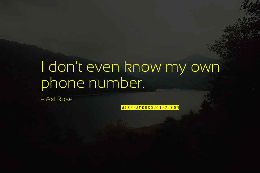 Phone Numbers Quotes By Axl Rose: I don't even know my own phone number.