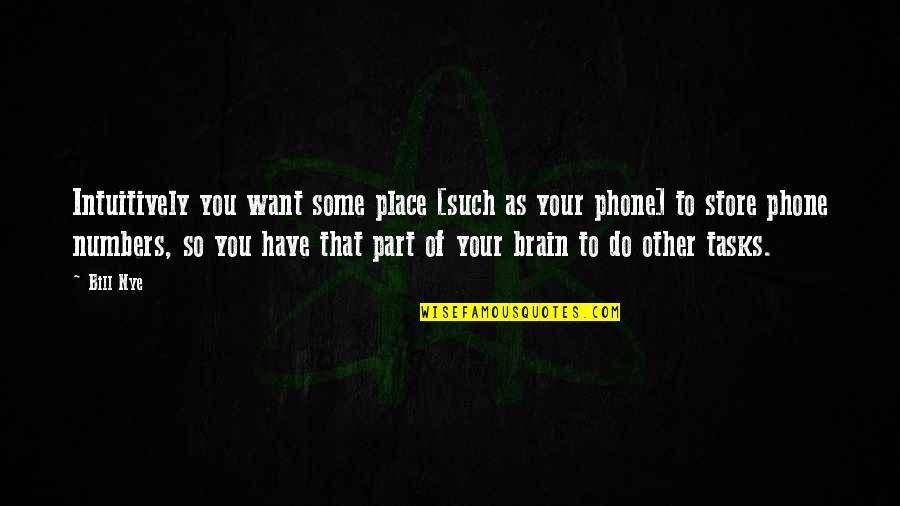 Phone Numbers Quotes By Bill Nye: Intuitively you want some place [such as your