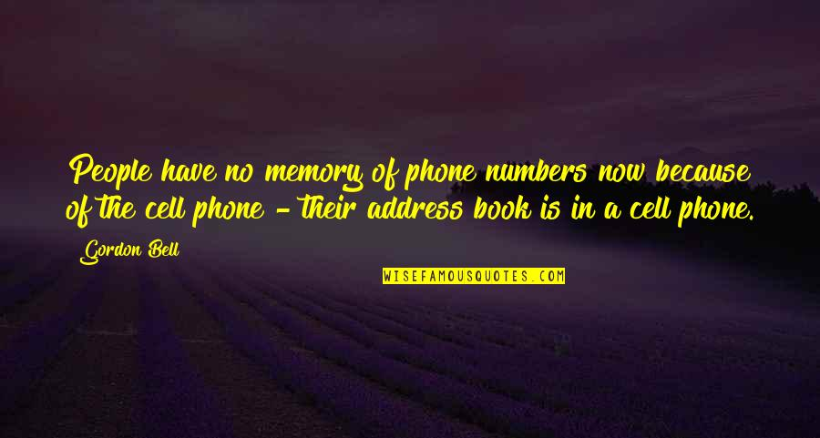 Phone Numbers Quotes By Gordon Bell: People have no memory of phone numbers now