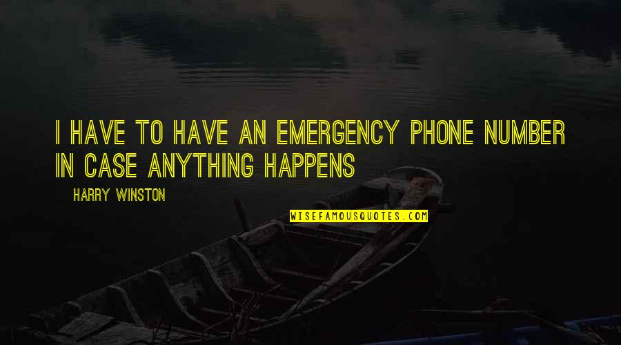 Phone Numbers Quotes By Harry Winston: I have to have an emergency phone number