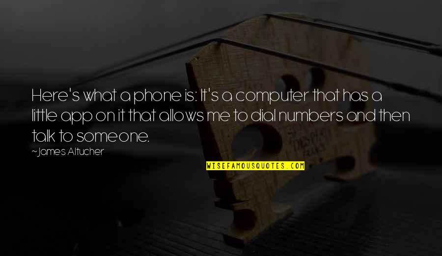 Phone Numbers Quotes By James Altucher: Here's what a phone is: It's a computer