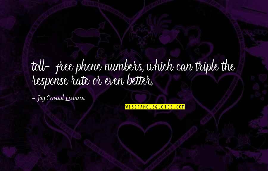 Phone Numbers Quotes By Jay Conrad Levinson: toll-free phone numbers, which can triple the response