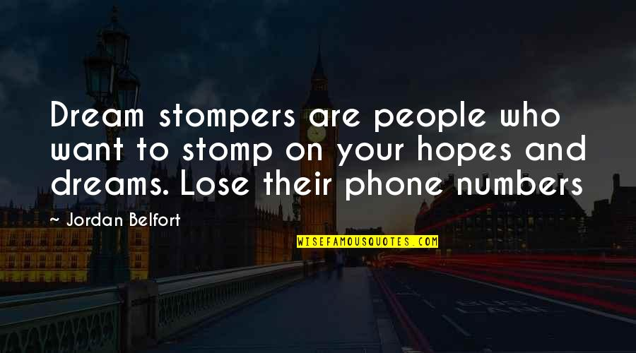 Phone Numbers Quotes By Jordan Belfort: Dream stompers are people who want to stomp