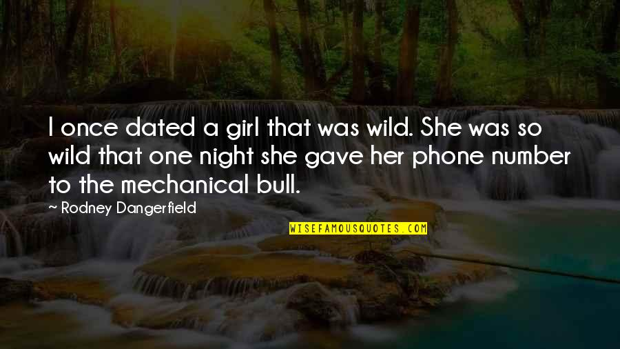 Phone Numbers Quotes By Rodney Dangerfield: I once dated a girl that was wild.