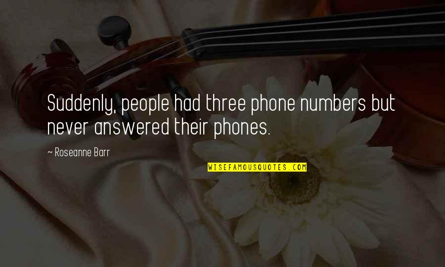 Phone Numbers Quotes By Roseanne Barr: Suddenly, people had three phone numbers but never