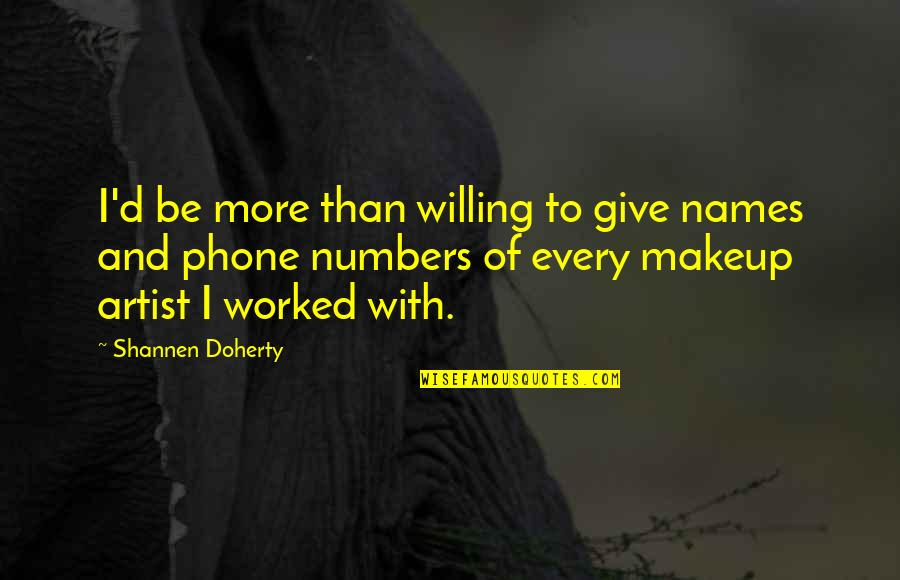Phone Numbers Quotes By Shannen Doherty: I'd be more than willing to give names