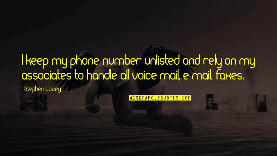 Phone Numbers Quotes By Stephen Covey: I keep my phone number unlisted and rely