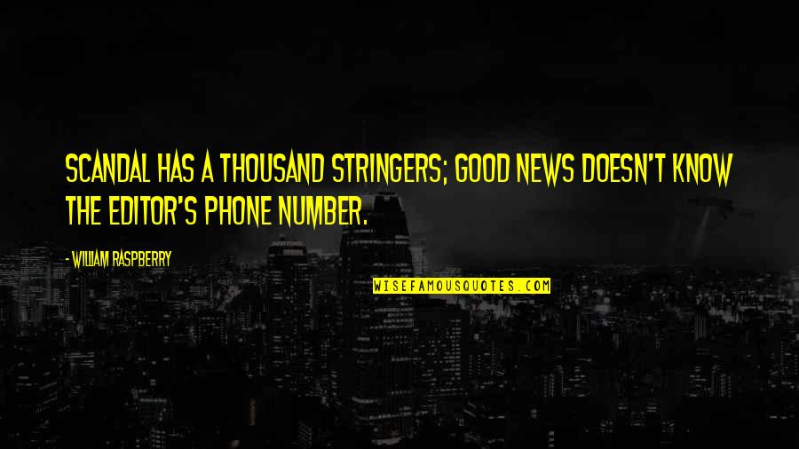 Phone Numbers Quotes By William Raspberry: Scandal has a thousand stringers; good news doesn't