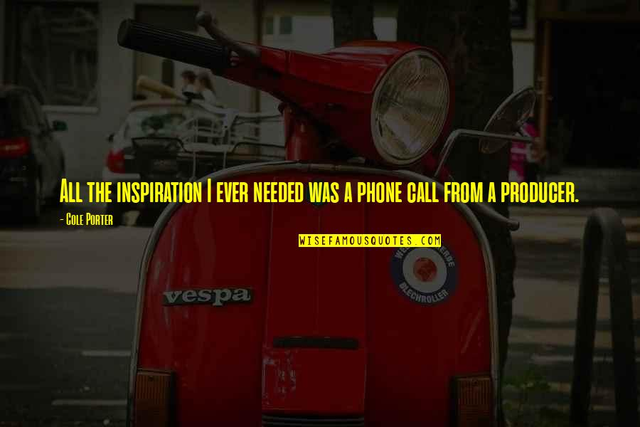 Phones Calls Quotes By Cole Porter: All the inspiration I ever needed was a
