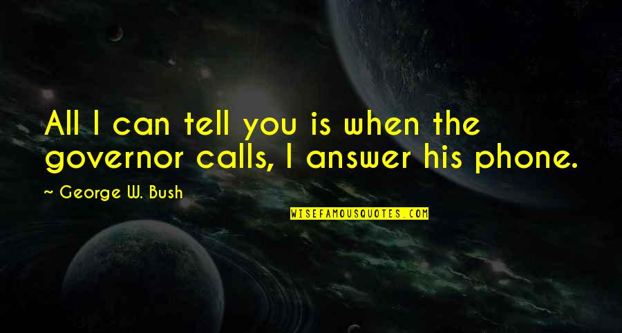 Phones Calls Quotes By George W. Bush: All I can tell you is when the