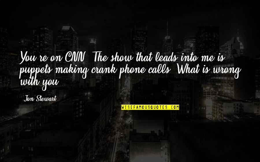 Phones Calls Quotes By Jon Stewart: You're on CNN. The show that leads into