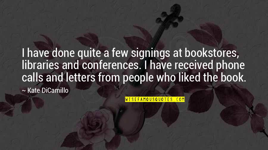 Phones Calls Quotes By Kate DiCamillo: I have done quite a few signings at