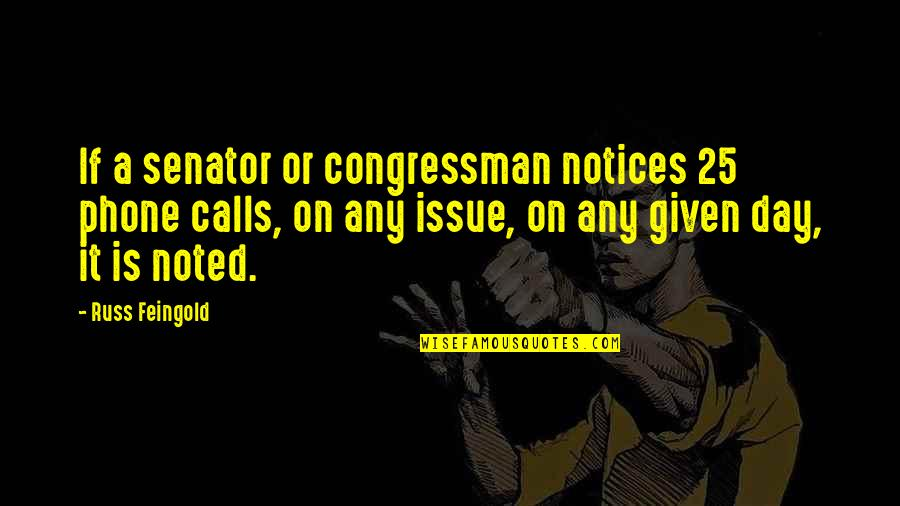 Phones Calls Quotes By Russ Feingold: If a senator or congressman notices 25 phone