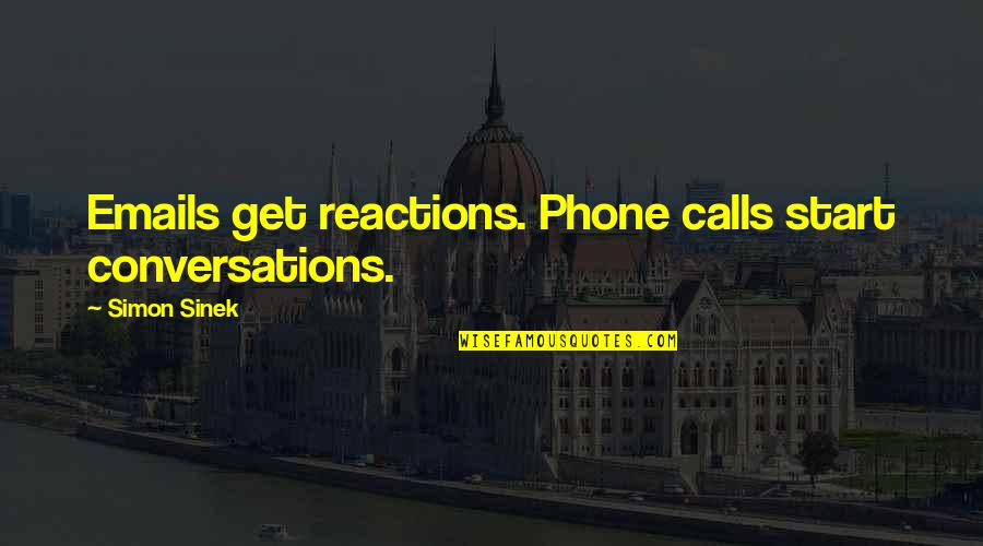 Phones Calls Quotes By Simon Sinek: Emails get reactions. Phone calls start conversations.