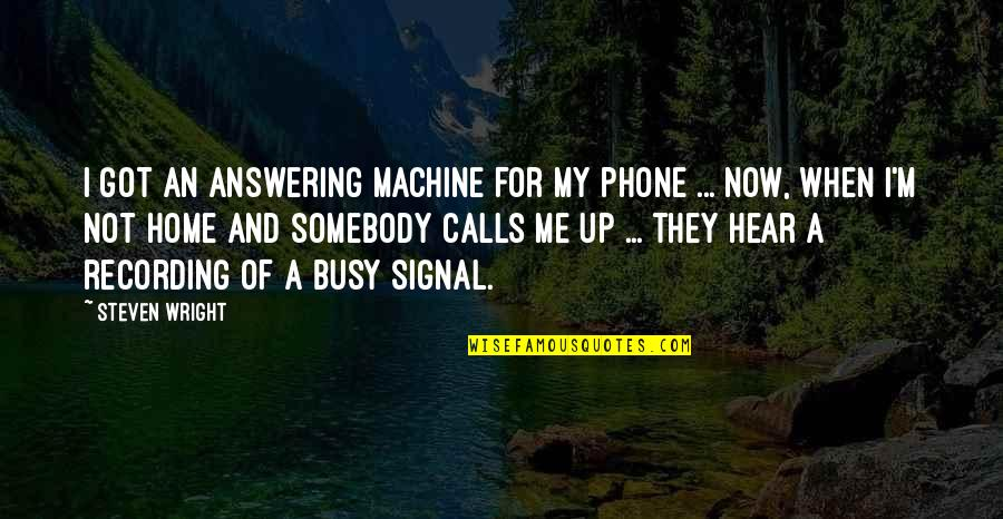 Phones Calls Quotes By Steven Wright: I got an answering machine for my phone