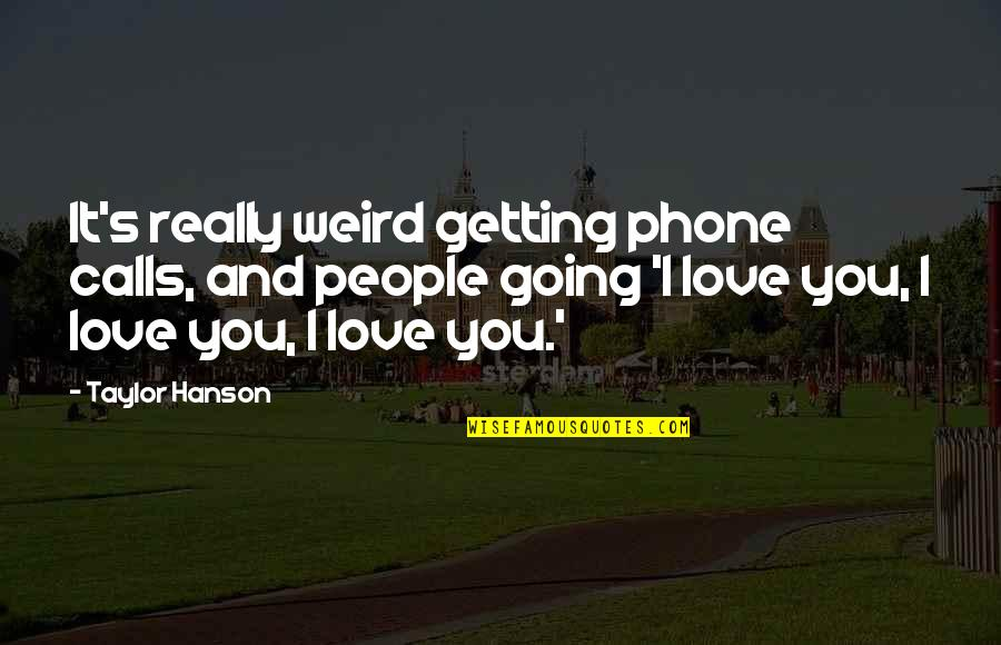 Phones Calls Quotes By Taylor Hanson: It's really weird getting phone calls, and people
