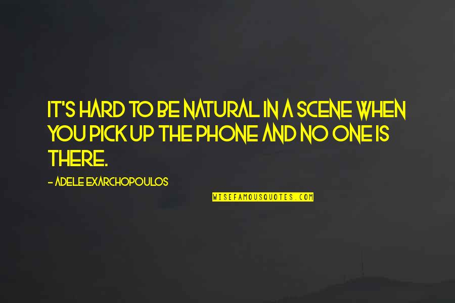 Phones No Phone Quotes By Adele Exarchopoulos: It's hard to be natural in a scene