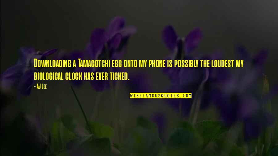 Phones No Phone Quotes By AJ Lee: Downloading a Tamagotchi egg onto my phone is