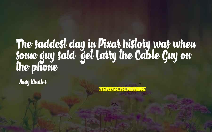 Phones No Phone Quotes By Andy Kindler: The saddest day in Pixar history was when