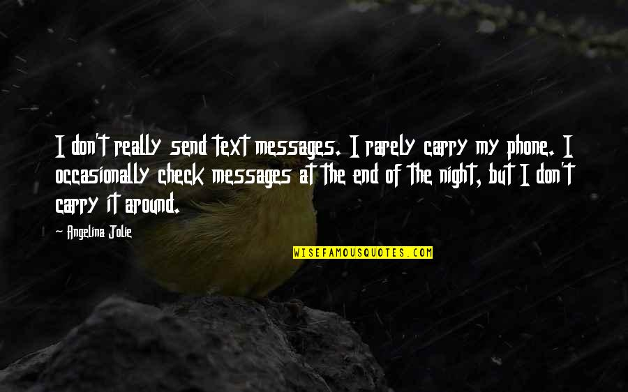 Phones No Phone Quotes By Angelina Jolie: I don't really send text messages. I rarely