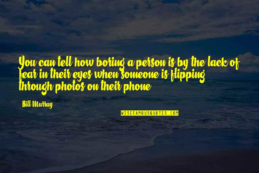 Phones No Phone Quotes By Bill Murray: You can tell how boring a person is