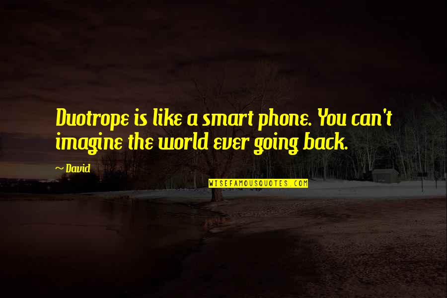 Phones No Phone Quotes By David: Duotrope is like a smart phone. You can't