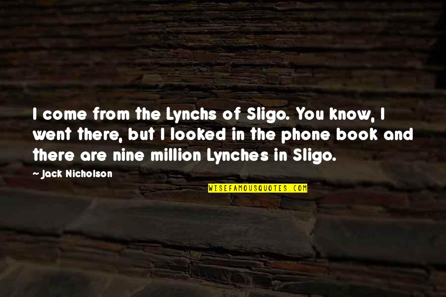 Phones No Phone Quotes By Jack Nicholson: I come from the Lynchs of Sligo. You