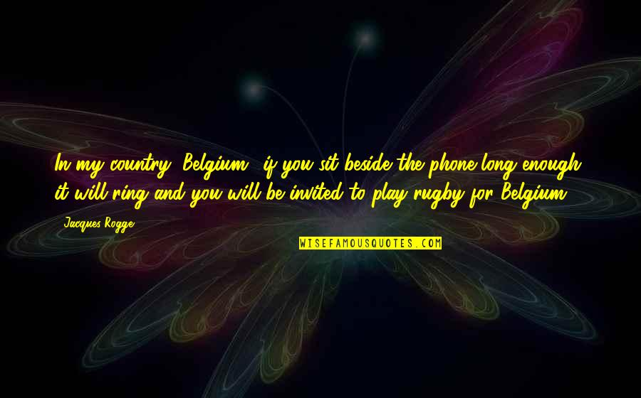 Phones No Phone Quotes By Jacques Rogge: In my country (Belgium), if you sit beside