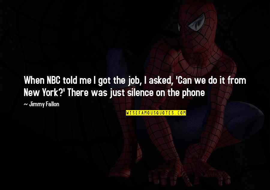 Phones No Phone Quotes By Jimmy Fallon: When NBC told me I got the job,