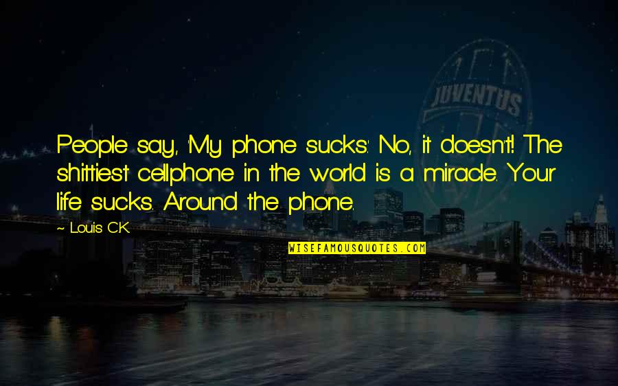 Phones No Phone Quotes By Louis C.K.: People say, 'My phone sucks.' No, it doesn't!