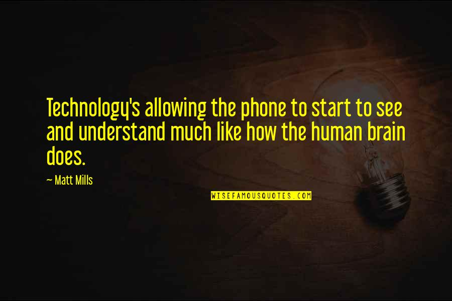 Phones No Phone Quotes By Matt Mills: Technology's allowing the phone to start to see
