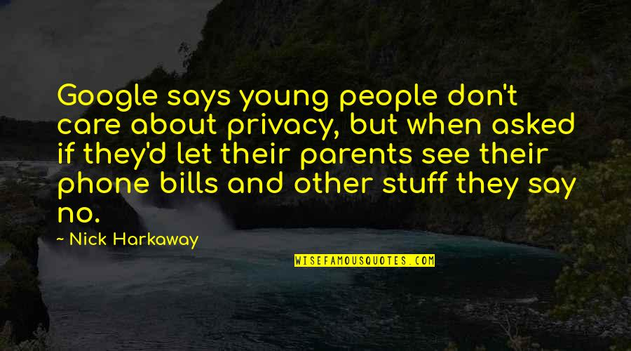 Phones No Phone Quotes By Nick Harkaway: Google says young people don't care about privacy,