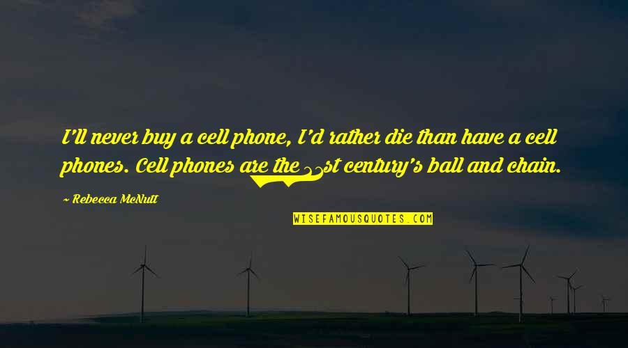 Phones No Phone Quotes By Rebecca McNutt: I'll never buy a cell phone, I'd rather