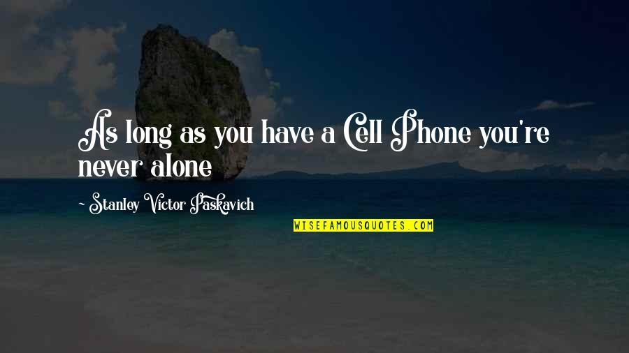 Phones No Phone Quotes By Stanley Victor Paskavich: As long as you have a Cell Phone