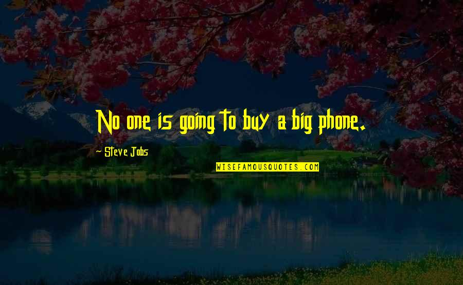 Phones No Phone Quotes By Steve Jobs: No one is going to buy a big