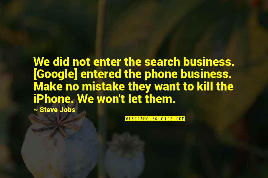 Phones No Phone Quotes By Steve Jobs: We did not enter the search business. [Google]